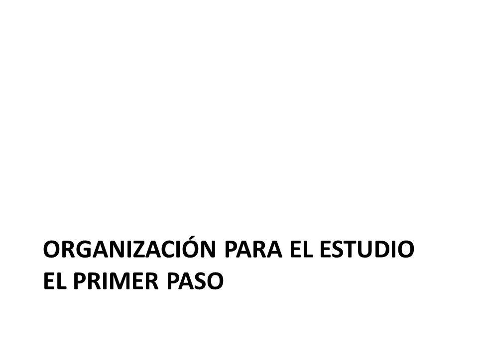 ORGANIZACIÓN PARA EL ESTUDIO EL PRIMER PASO