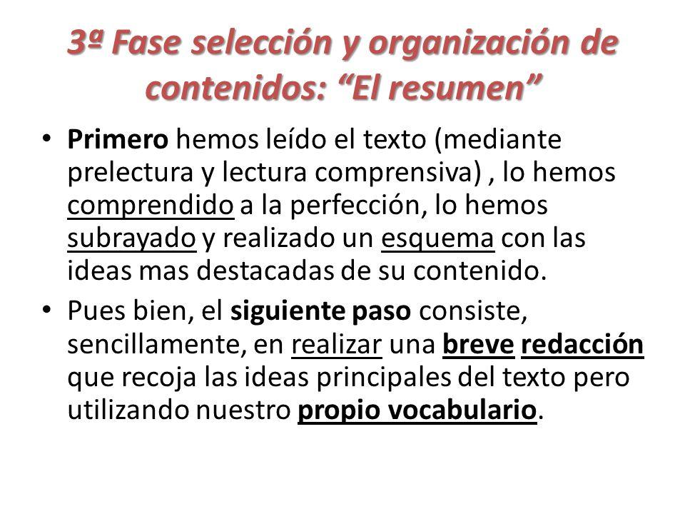 3ª Fase selección y organización de contenidos: El resumen Primero hemos leído el texto (mediante prelectura y lectura comprensiva), lo hemos comprend