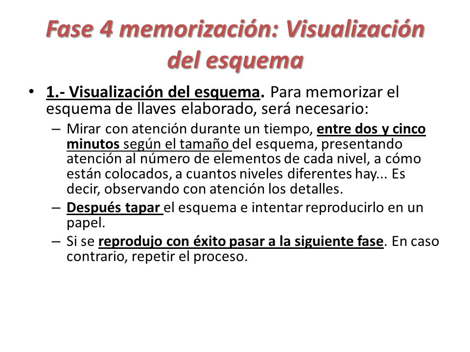 Fase 4 memorización: Visualización del esquema 1.- Visualización del esquema. Para memorizar el esquema de llaves elaborado, será necesario: – Mirar c