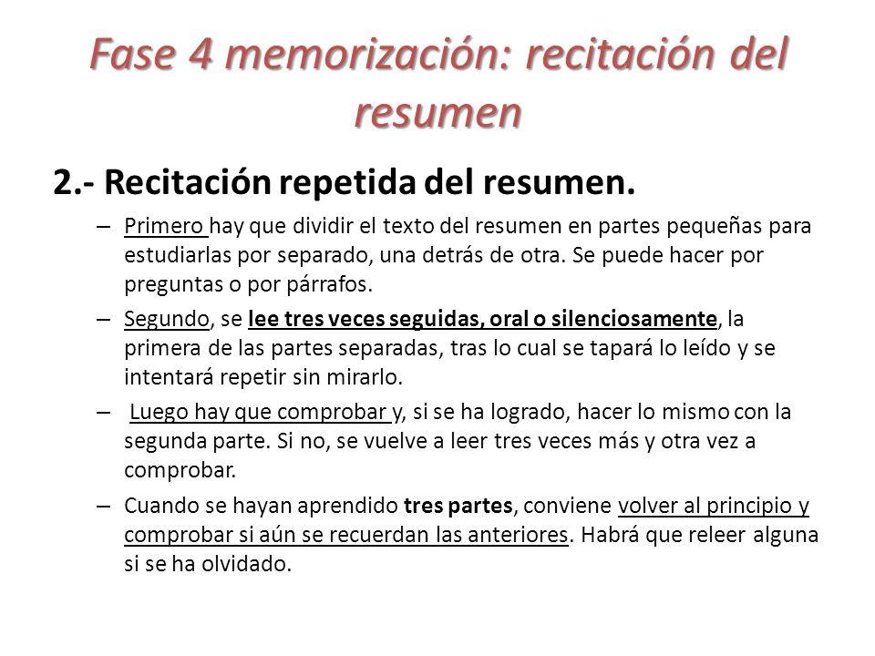 Fase 4 memorización: recitación del resumen 2.- Recitación repetida del resumen. – Primero hay que dividir el texto del resumen en partes pequeñas par