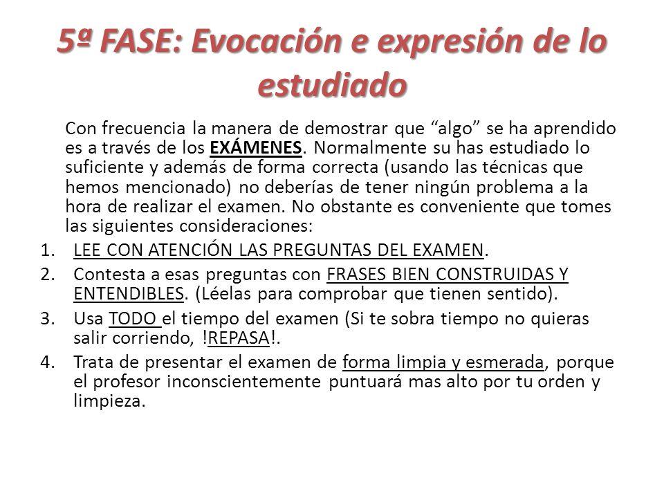 5ª FASE: Evocación e expresión de lo estudiado Con frecuencia la manera de demostrar que algo se ha aprendido es a través de los EXÁMENES. Normalmente
