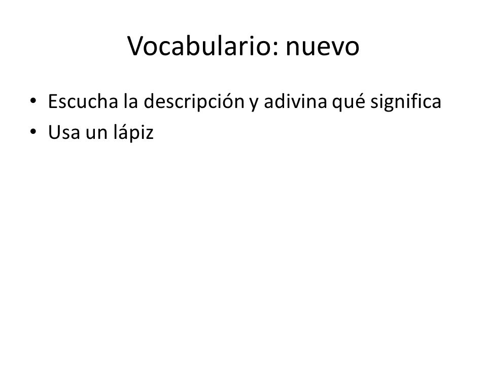Vocabulario: nuevo Escucha la descripción y adivina qué significa Usa un lápiz