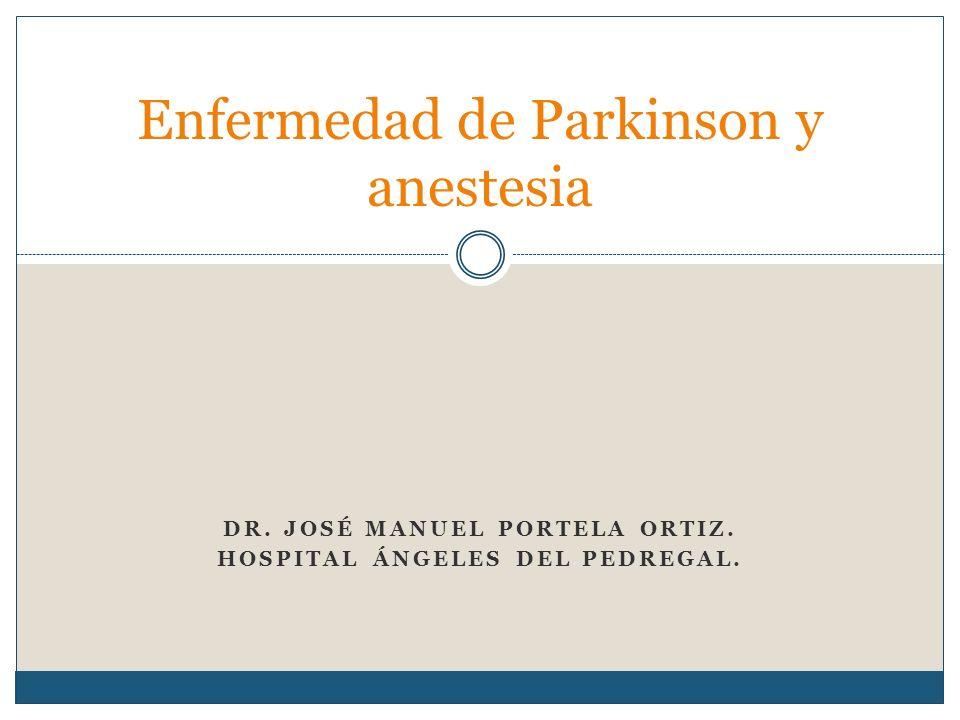 DR. JOSÉ MANUEL PORTELA ORTIZ. HOSPITAL ÁNGELES DEL PEDREGAL. Enfermedad de Parkinson y anestesia
