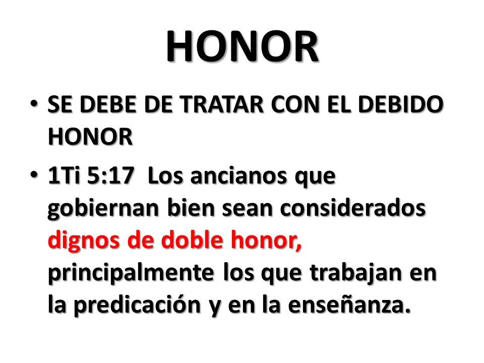 HONOR SE DEBE DE TRATAR CON EL DEBIDO HONOR SE DEBE DE TRATAR CON EL DEBIDO HONOR 1Ti 5:17 Los ancianos que gobiernan bien sean considerados dignos de