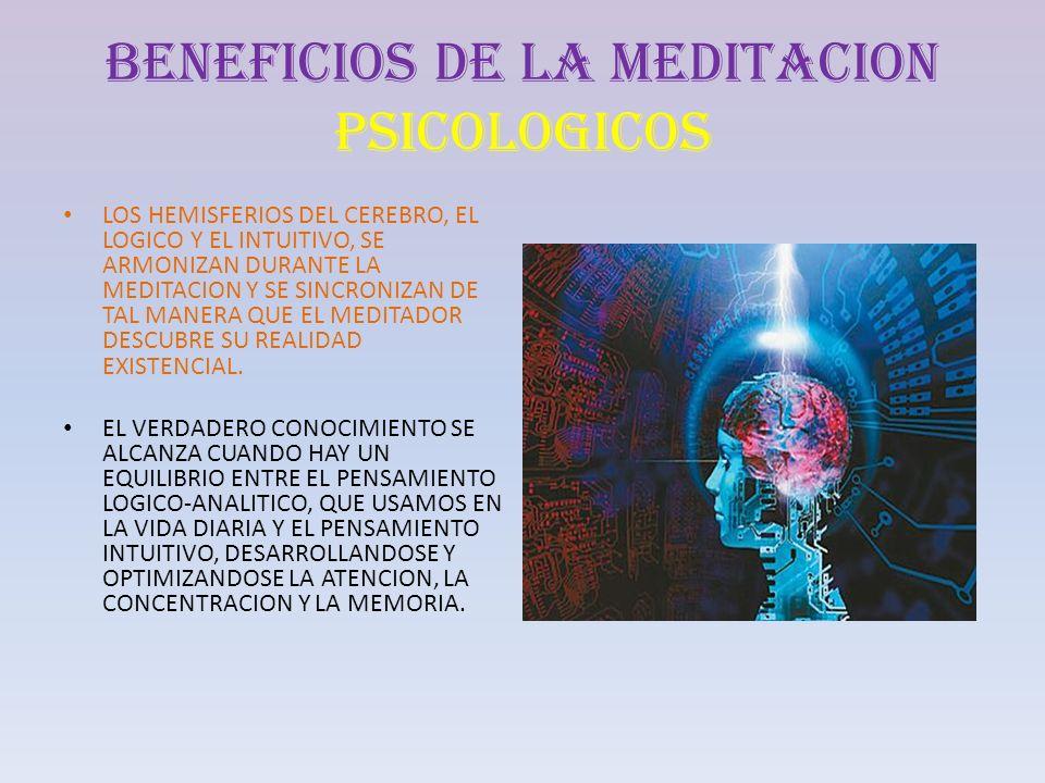 BENEFICIOS DE LA MEDITACION PSICOLOGICOS LOS HEMISFERIOS DEL CEREBRO, EL LOGICO Y EL INTUITIVO, SE ARMONIZAN DURANTE LA MEDITACION Y SE SINCRONIZAN DE