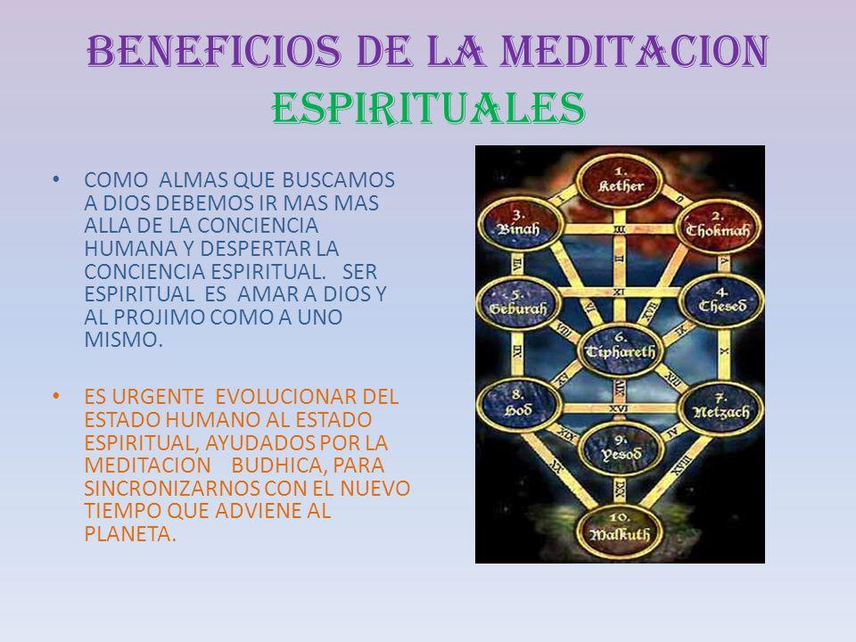 BENEFICIOS DE LA MEDITACION ESPIRITUALES COMO ALMAS QUE BUSCAMOS A DIOS DEBEMOS IR MAS MAS ALLA DE LA CONCIENCIA HUMANA Y DESPERTAR LA CONCIENCIA ESPI