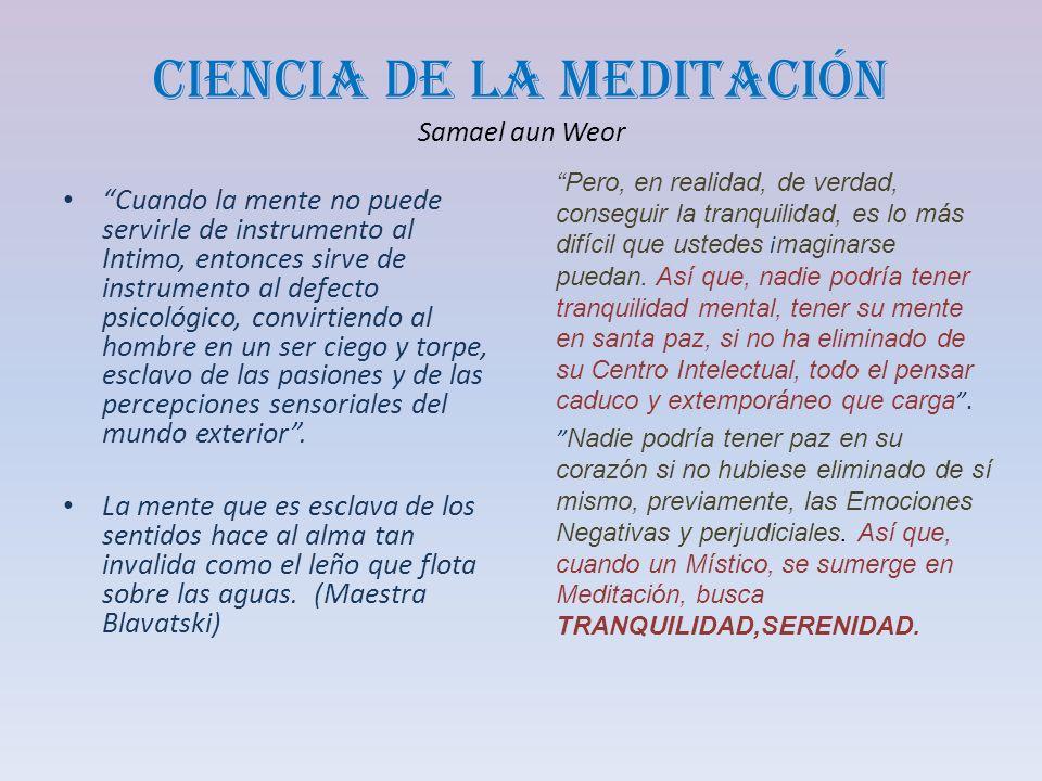 Ciencia de la Meditación Samael aun Weor Cuando la mente no puede servirle de instrumento al Intimo, entonces sirve de instrumento al defecto psicológ
