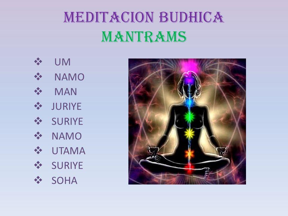 MEDITACION BUDHICA MANTRAMS UM NAMO MAN JURIYE SURIYE NAMO UTAMA SURIYE SOHA