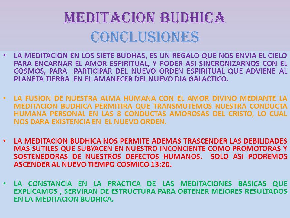 MEDITACION BUDHICA CONCLUSIONes LA MEDITACION EN LOS SIETE BUDHAS, ES UN REGALO QUE NOS ENVIA EL CIELO PARA ENCARNAR EL AMOR ESPIRITUAL, Y PODER ASI S