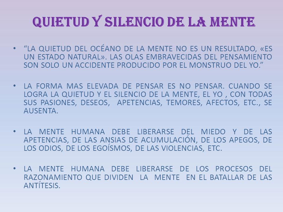 QUIETUD Y SILENCIO DE LA MENTE LA QUIETUD DEL OCÉANO DE LA MENTE NO ES UN RESULTADO, «ES UN ESTADO NATURAL». LAS OLAS EMBRAVECIDAS DEL PENSAMIENTO SON