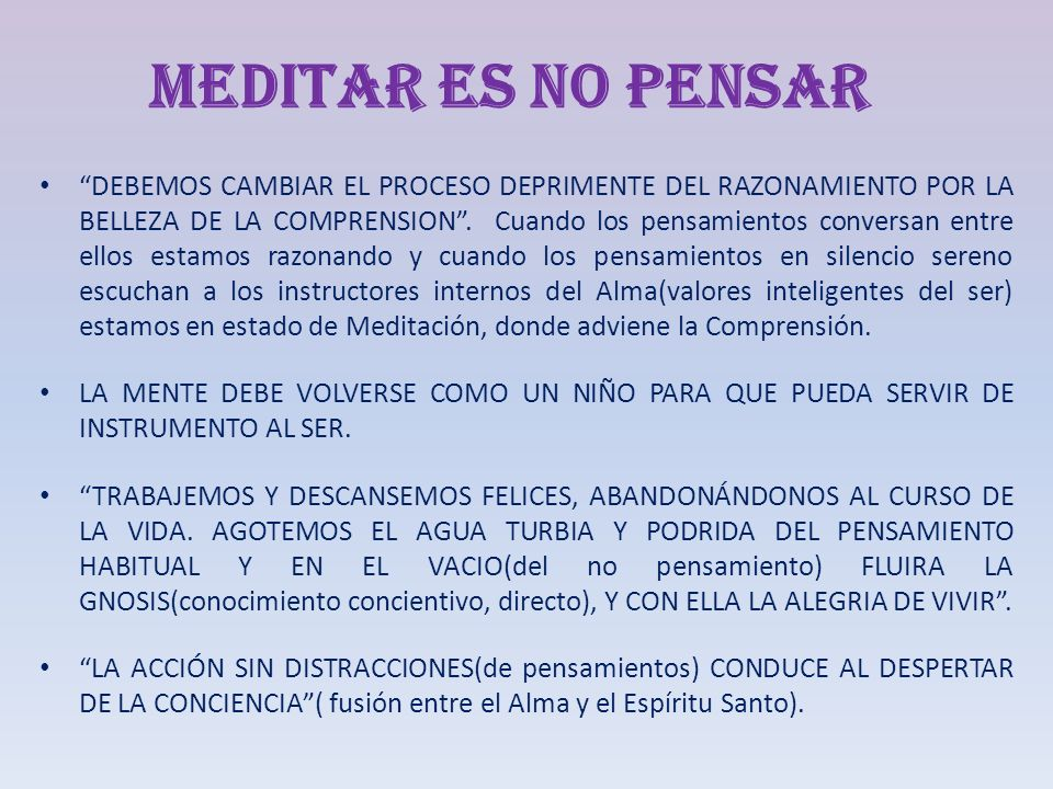 MEDITAR ES CONECTARSE CON LAS PARTES SUPERIORES DEL SER MEDITAR ES DETENER LOS PENSAMIENTOS Y ESCUCHAR AL SER.