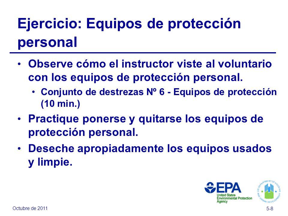 Octubre de 2011 5-8 Ejercicio: Equipos de protección personal Observe cómo el instructor viste al voluntario con los equipos de protección personal.