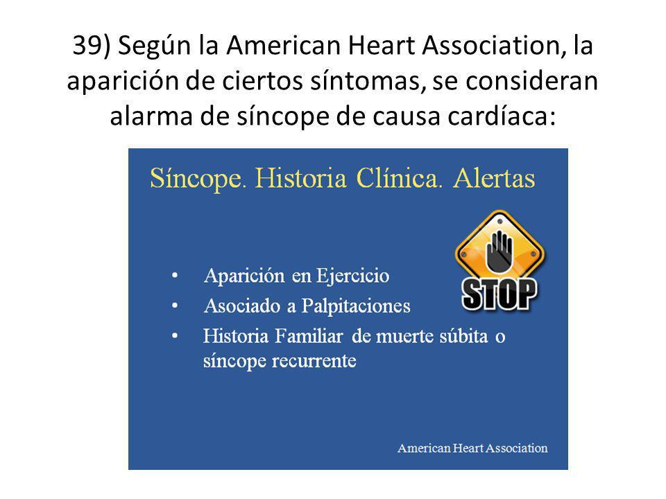 39) Según la American Heart Association, la aparición de ciertos síntomas, se consideran alarma de síncope de causa cardíaca: