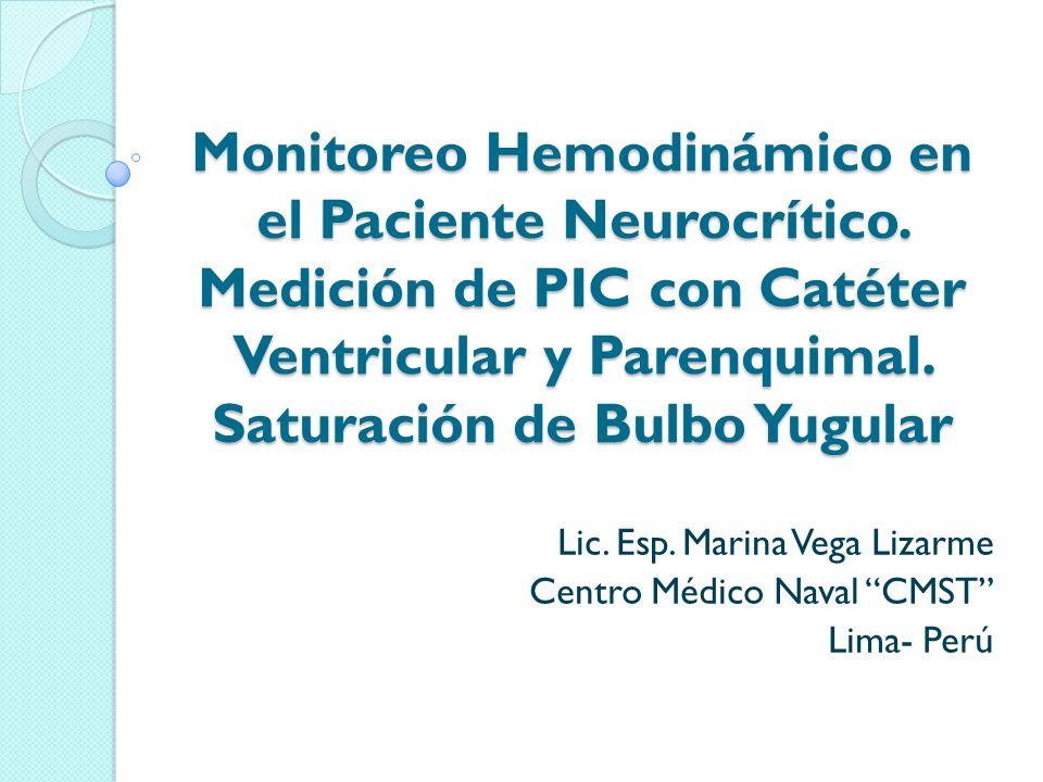 Monitoreo Hemodinámico en el Paciente Neurocrítico. Medición de PIC con Catéter Ventricular y Parenquimal. Saturación de Bulbo Yugular Lic. Esp. Marin