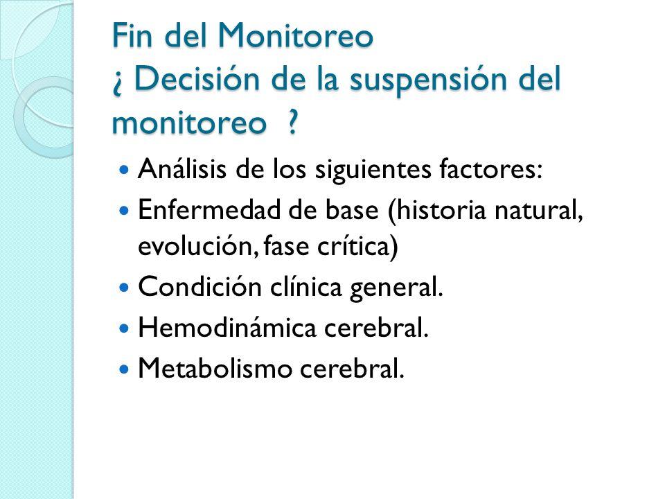 Fin del Monitoreo ¿ Decisión de la suspensión del monitoreo ? Análisis de los siguientes factores: Enfermedad de base (historia natural, evolución, fa