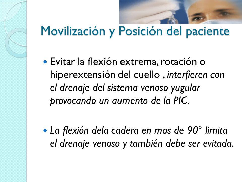 Movilización y Posición del paciente Evitar la flexión extrema, rotación o hiperextensión del cuello, interfieren con el drenaje del sistema venoso yu