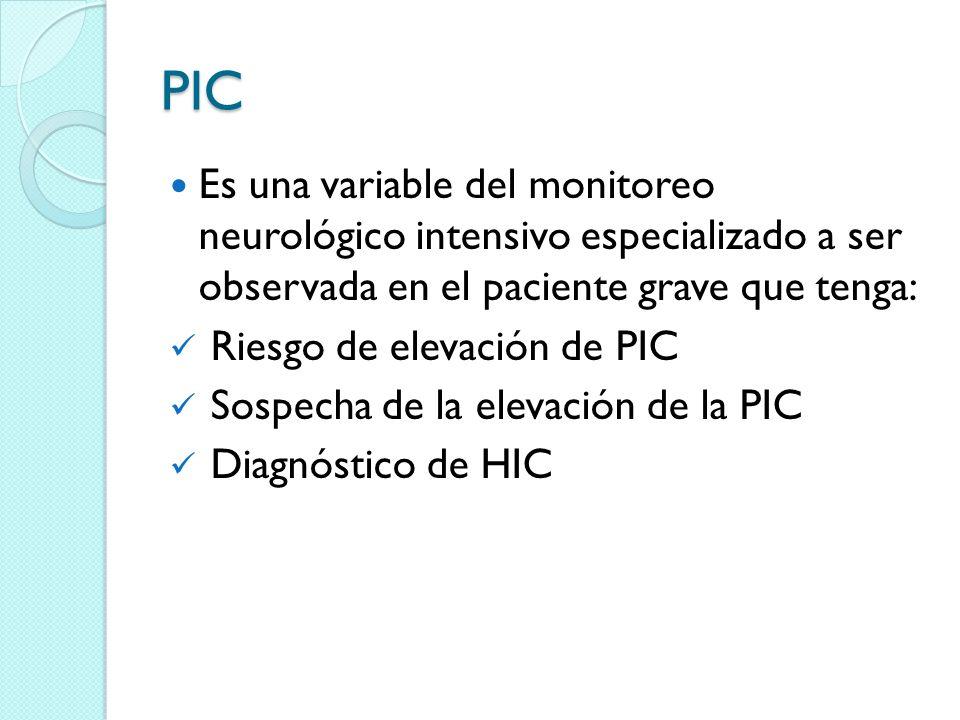 Niveles de PIC PIC normal adulto 0 a 10mmHg PIC niños 5 a 10mmHg PIC > 20mmHg debe ser tratada Moderado hasta 40mmHg Severo a partir de 41 mmHg Niveles de 15mmHg los resultados son más beneficiosos al comparar con resultados entre 20 a 25 mmHg