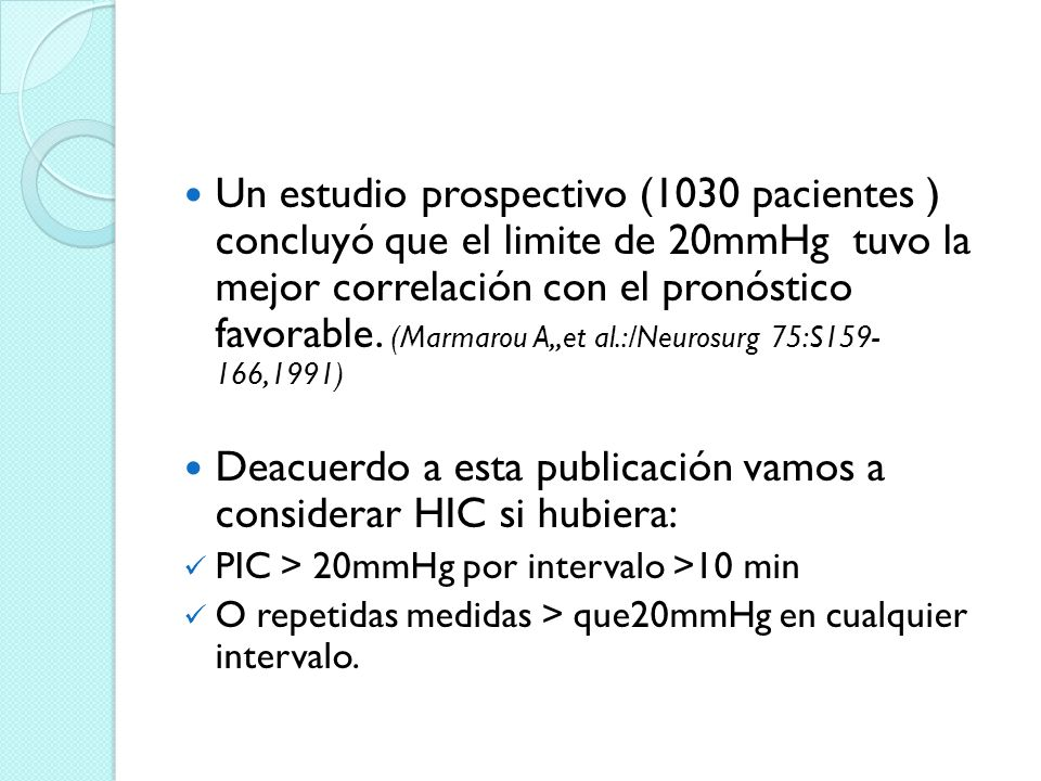 Un estudio prospectivo (1030 pacientes ) concluyó que el limite de 20mmHg tuvo la mejor correlación con el pronóstico favorable. (Marmarou A,,et al.:/