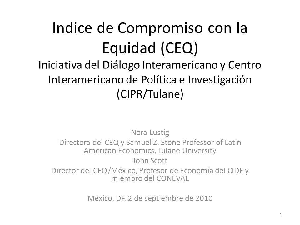 Indice de Compromiso con la Equidad (CEQ) Iniciativa del Diálogo Interamericano y Centro Interamericano de Política e Investigación (CIPR/Tulane) Nora Lustig Directora del CEQ y Samuel Z.
