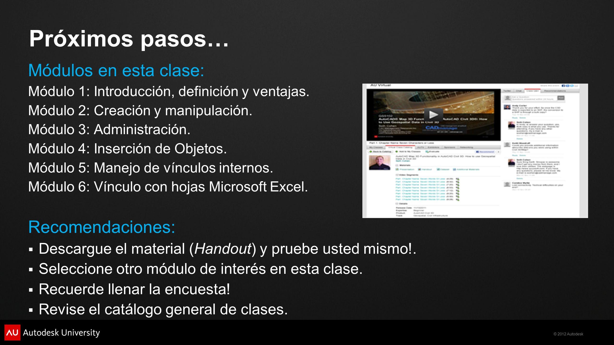 © 2012 Autodesk Próximos pasos… Módulos en esta clase: Módulo 1: Introducción, definición y ventajas. Módulo 2: Creación y manipulación. Módulo 3: Adm
