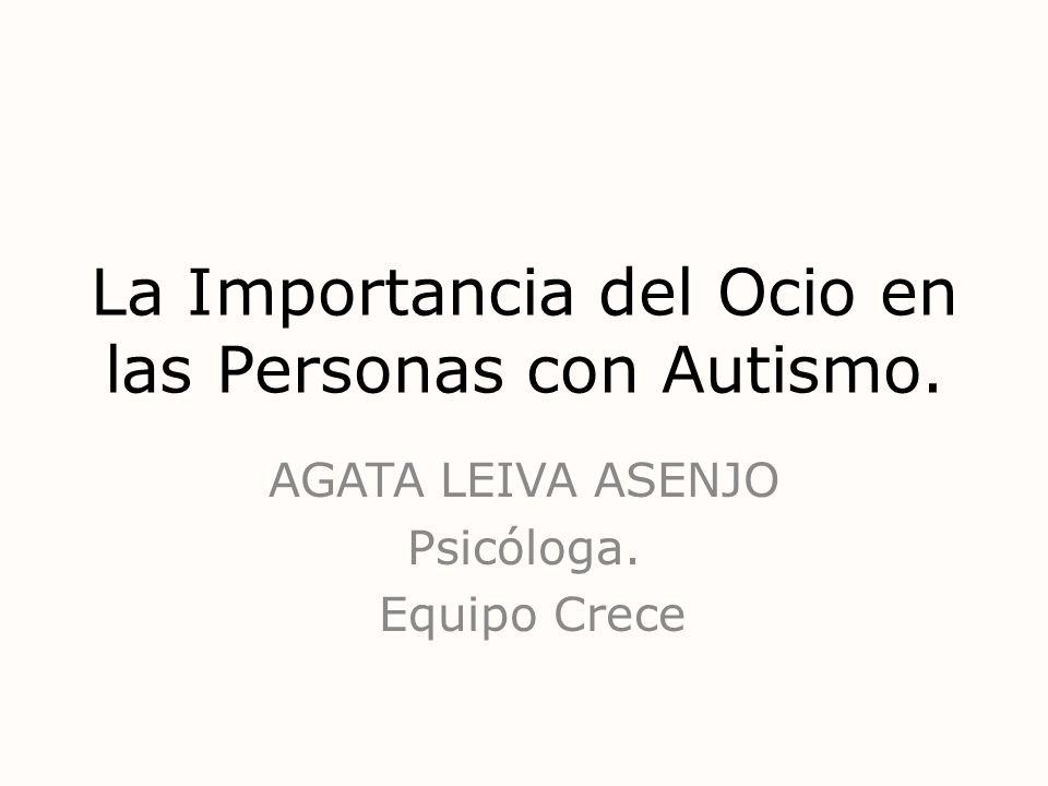 La Importancia del Ocio en las Personas con Autismo. AGATA LEIVA ASENJO Psicóloga. Equipo Crece
