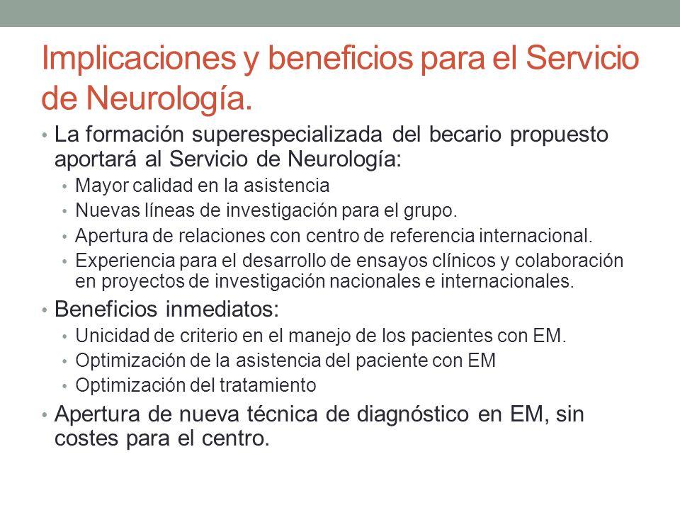 Implicaciones y beneficios para el Servicio de Neurología. La formación superespecializada del becario propuesto aportará al Servicio de Neurología: M