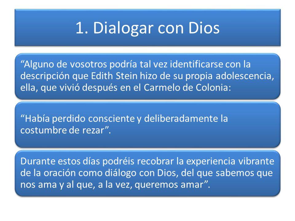 1. Dialogar con Dios Alguno de vosotros podría tal vez identificarse con la descripción que Edith Stein hizo de su propia adolescencia, ella, que vivi
