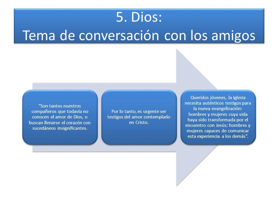 5. Dios: Tema de conversación con los amigos Son tantos nuestros compañeros que todavía no conocen el amor de Dios, o buscan llenarse el corazón con s