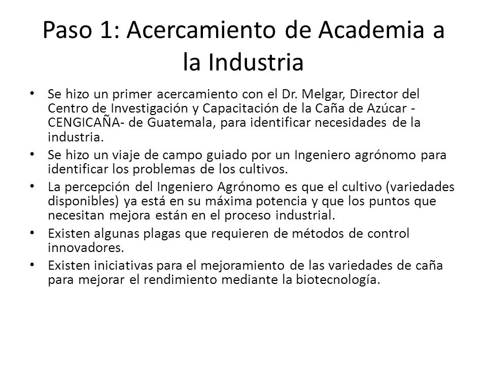 Paso 1: Acercamiento de Academia a la Industria Se hizo un primer acercamiento con el Dr. Melgar, Director del Centro de Investigación y Capacitación