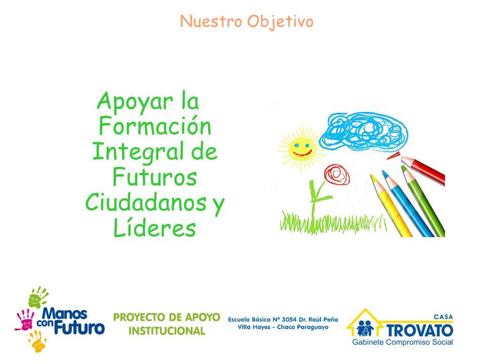 Apoyar la Formación Integral de Futuros Ciudadanos y Líderes Nuestro Objetivo
