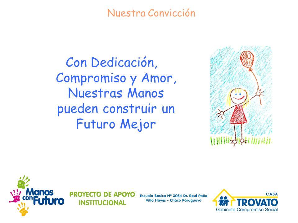 Con Dedicación, Compromiso y Amor, Nuestras Manos pueden construir un Futuro Mejor Nuestra Convicción