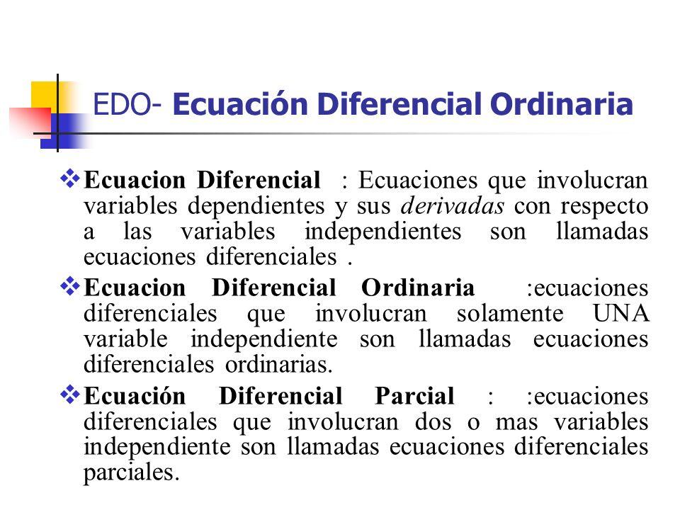 Ecuacion Diferencial : Ecuaciones que involucran variables dependientes y sus derivadas con respecto a las variables independientes son llamadas ecuac
