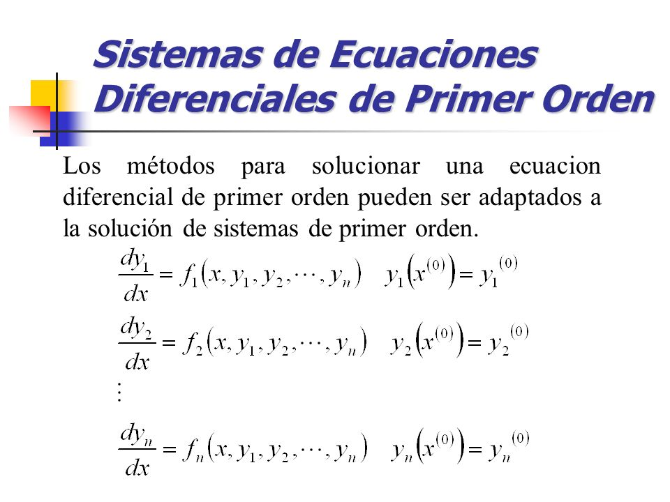 Los métodos para solucionar una ecuacion diferencial de primer orden pueden ser adaptados a la solución de sistemas de primer orden. Sistemas de Ecuac