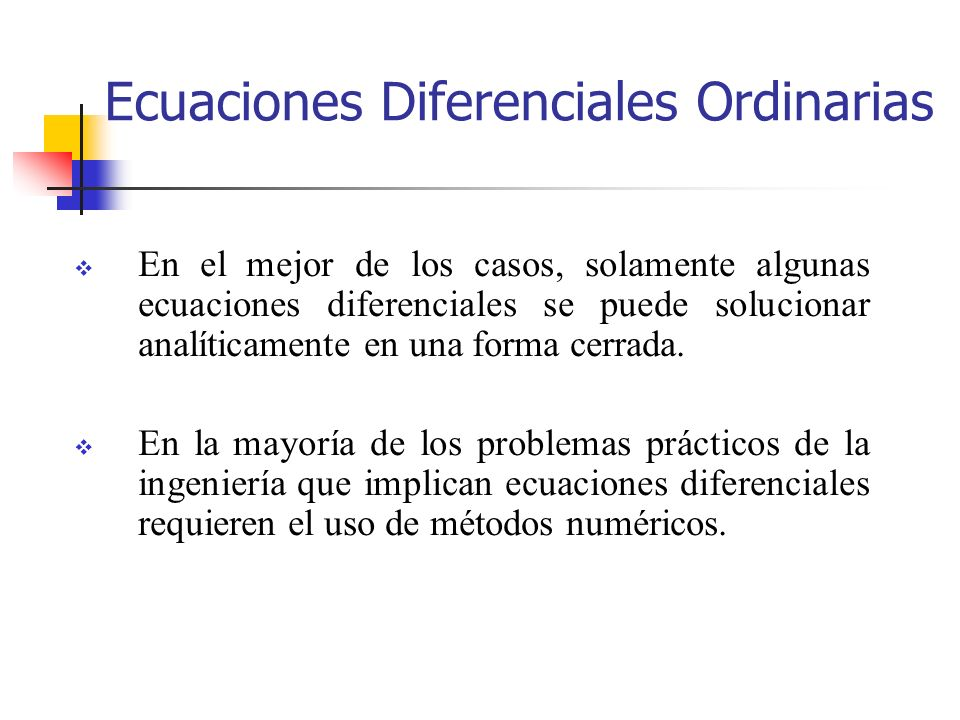En el mejor de los casos, solamente algunas ecuaciones diferenciales se puede solucionar analíticamente en una forma cerrada. En la mayoría de los pro