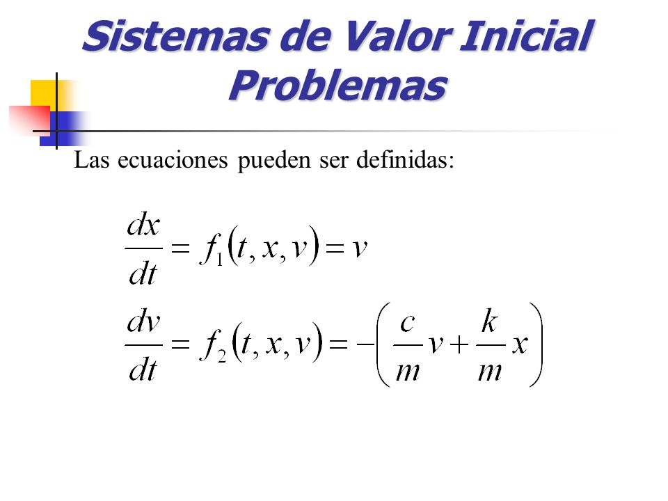 Sistemas de Valor Inicial Problemas Las ecuaciones pueden ser definidas: