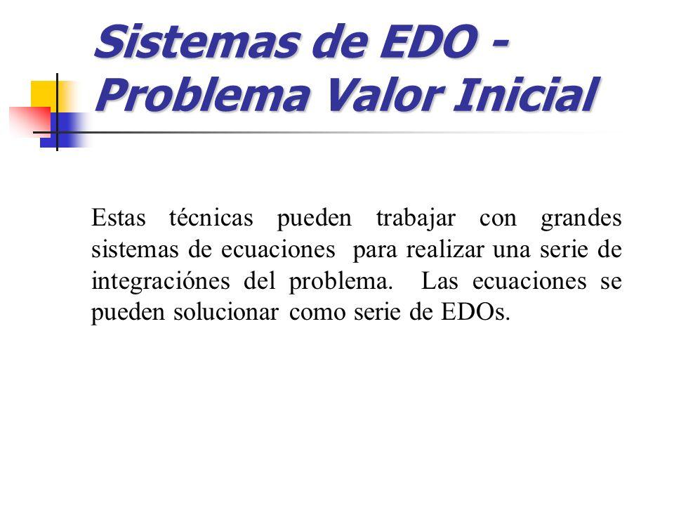 Sistemas de EDO - Problema Valor Inicial Estas técnicas pueden trabajar con grandes sistemas de ecuaciones para realizar una serie de integraciónes de