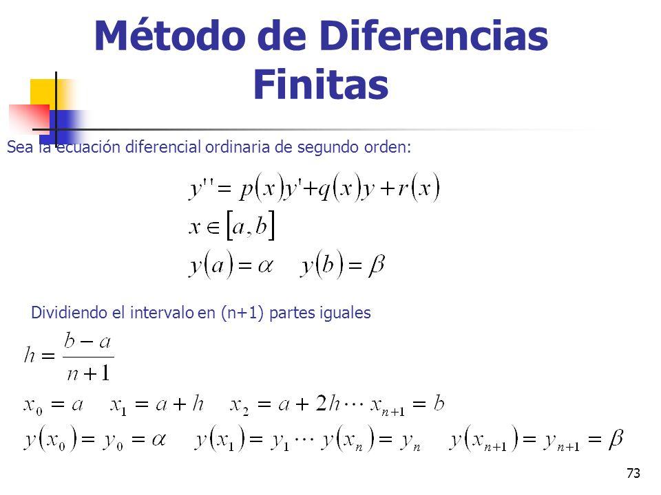 73 Método de Diferencias Finitas Sea la ecuación diferencial ordinaria de segundo orden: Dividiendo el intervalo en (n+1) partes iguales