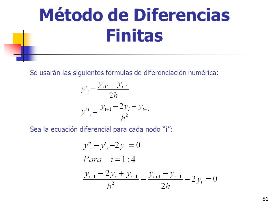 81 Método de Diferencias Finitas Se usarán las siguientes fórmulas de diferenciación numérica: Sea la ecuación diferencial para cada nodo i: