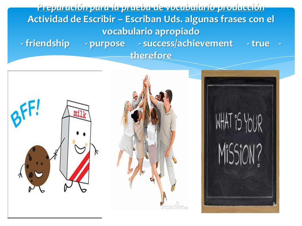 Preparación para la prueba de vocabulario producción Actividad de Escribir – Escriban Uds. algunas frases con el vocabulario apropiado - friendship -