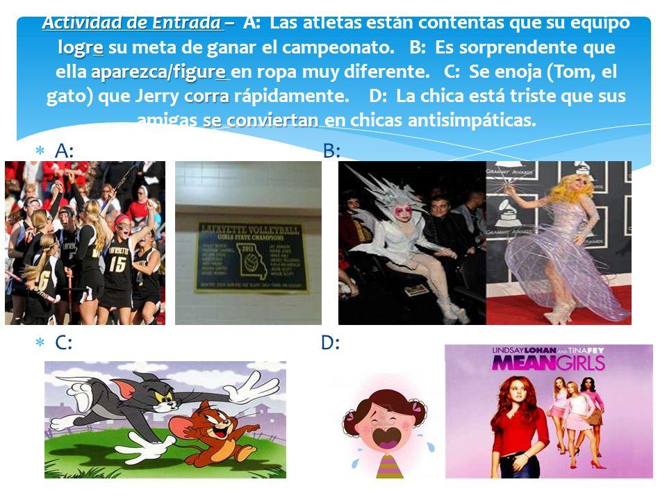 A: B: C: D: Actividad de Entrada – logre aparezca/figure corra se conviertan Actividad de Entrada – A: Las atletas están contentas que su equipo logre