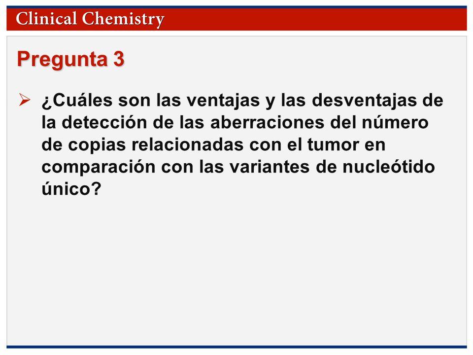 © Copyright 2009 by the American Association for Clinical Chemistry Pregunta 3 ¿Cuáles son las ventajas y las desventajas de la detección de las aberr