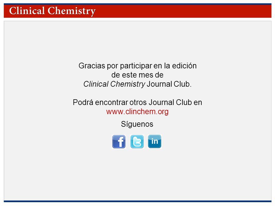 © Copyright 2009 by the American Association for Clinical Chemistry Gracias por participar en la edición de este mes de Clinical Chemistry Journal Clu