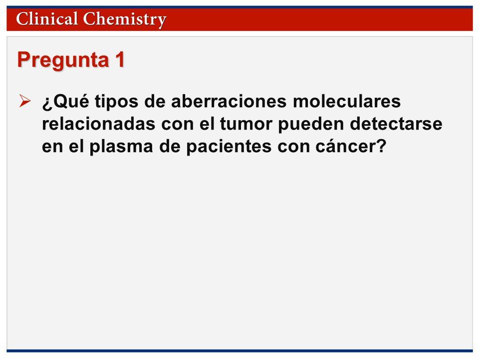 © Copyright 2009 by the American Association for Clinical Chemistry Pregunta 1 ¿Qué tipos de aberraciones moleculares relacionadas con el tumor pueden