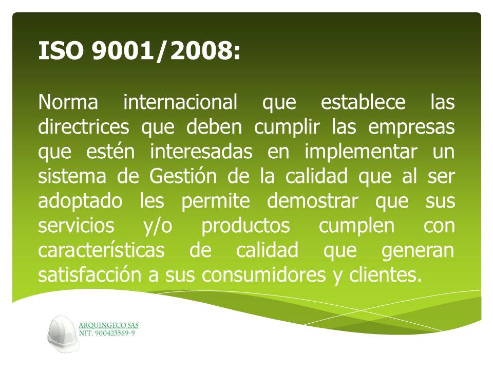 ISO 9001/2008: Norma internacional que establece las directrices que deben cumplir las empresas que estén interesadas en implementar un sistema de Ges