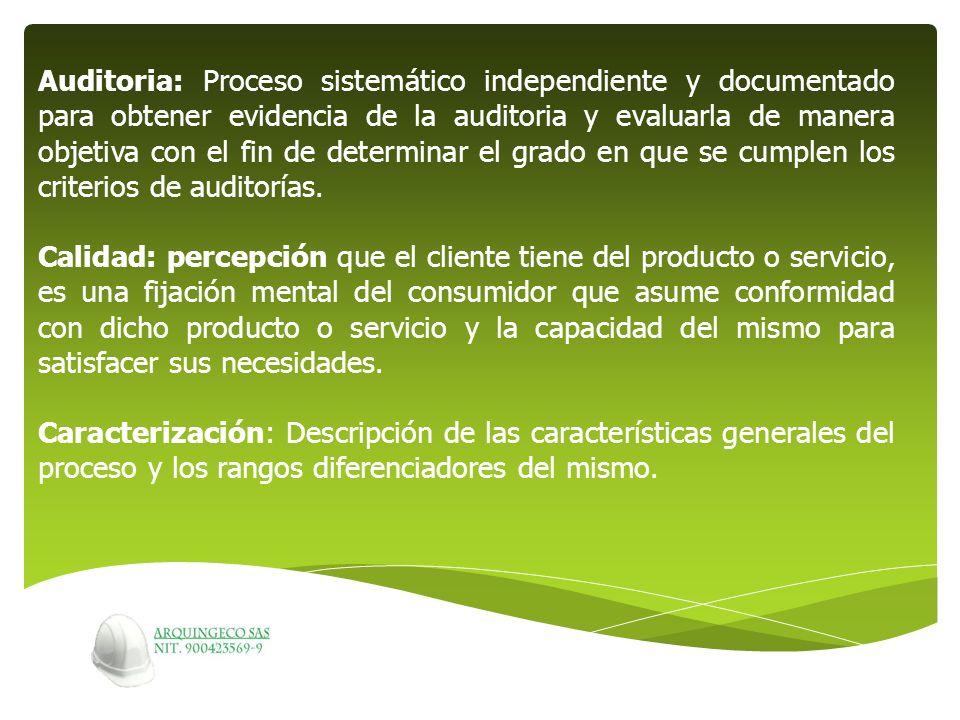 Auditoria: Proceso sistemático independiente y documentado para obtener evidencia de la auditoria y evaluarla de manera objetiva con el fin de determi