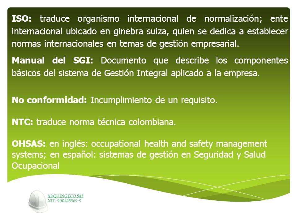ISO: traduce organismo internacional de normalización; ente internacional ubicado en ginebra suiza, quien se dedica a establecer normas internacionale