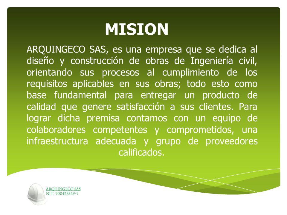 ARQUINGECO SAS., tiene como visión que en el año 2016, logre ser una compañía reconocida a nivel nacional, por la calidad de sus diseños y construcciones de obras de Ingeniería Civil.