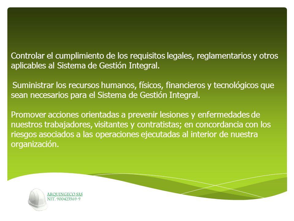Controlar el cumplimiento de los requisitos legales, reglamentarios y otros aplicables al Sistema de Gestión Integral. Suministrar los recursos humano
