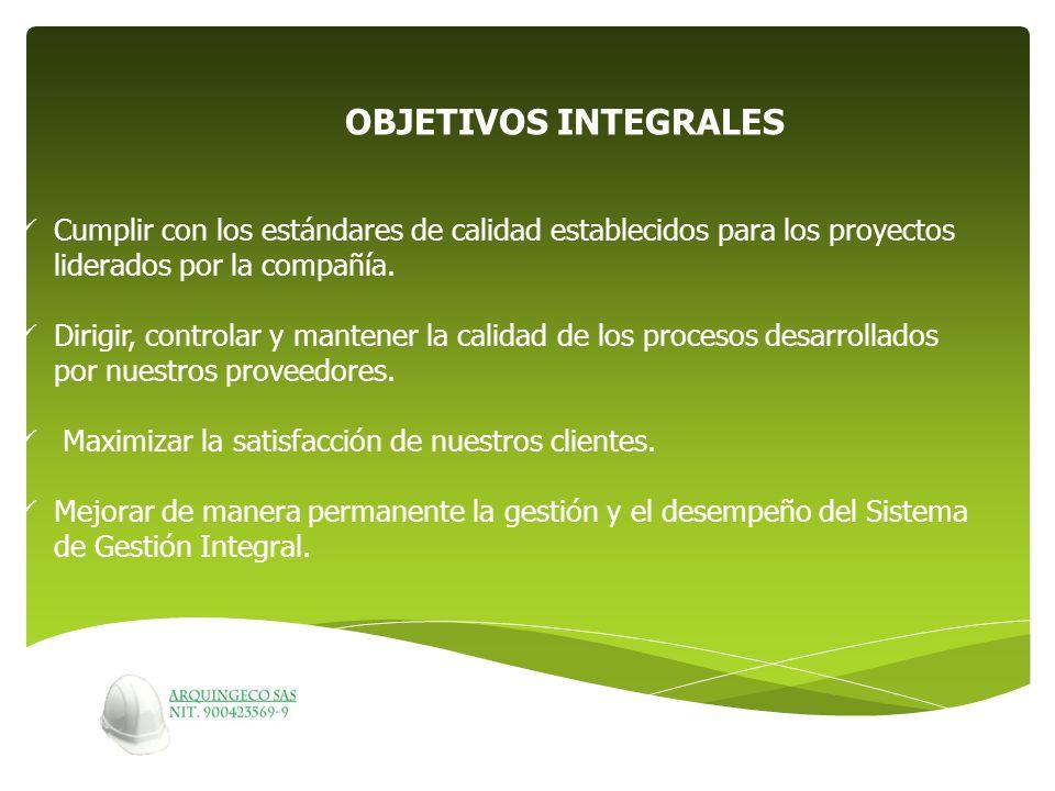 OBJETIVOS INTEGRALES Cumplir con los estándares de calidad establecidos para los proyectos liderados por la compañía. Dirigir, controlar y mantener la