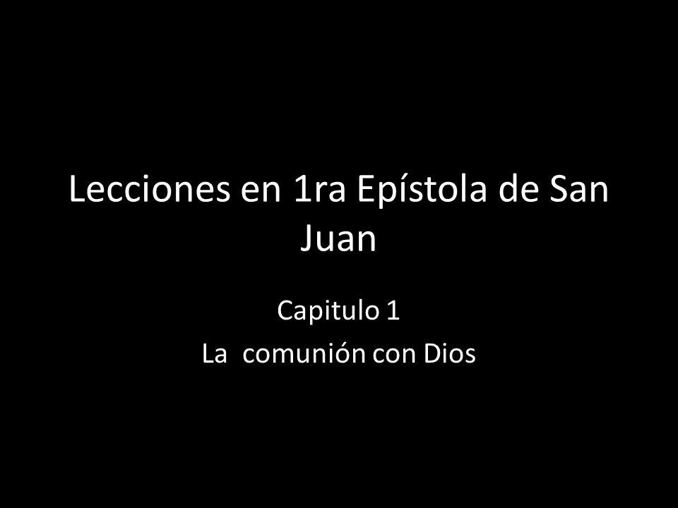 Lecciones en 1ra Epístola de San Juan Capitulo 1 La comunión con Dios